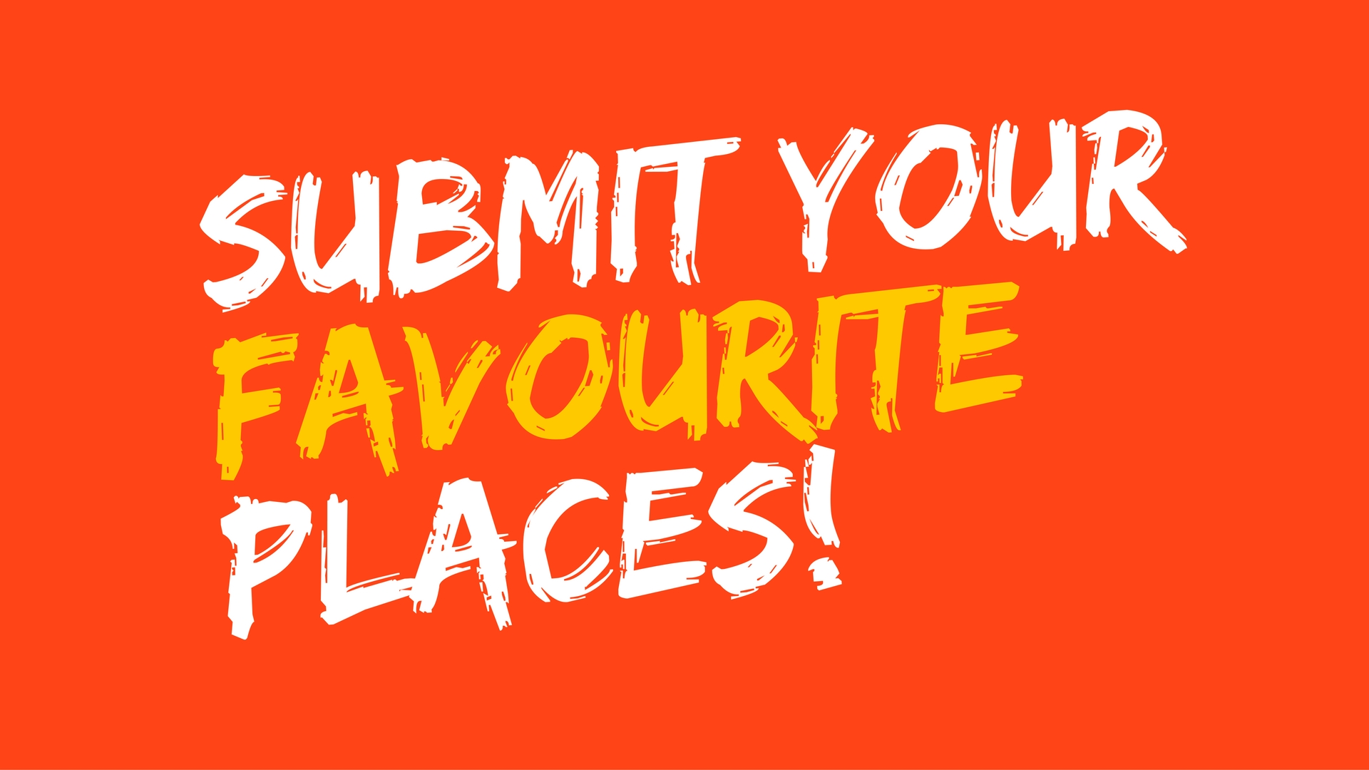 Submit your favourite places